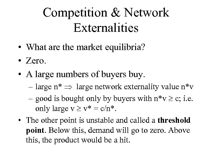 Competition & Network Externalities • What are the market equilibria? • Zero. • A