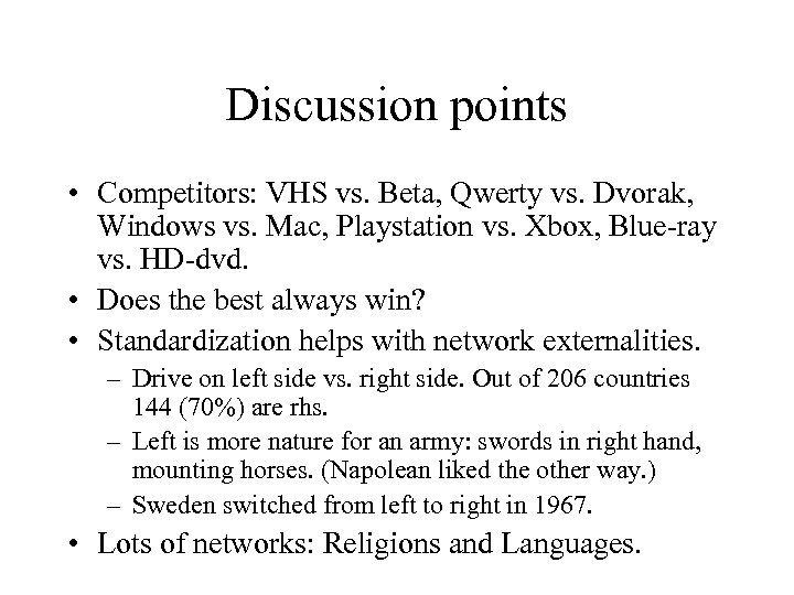 Discussion points • Competitors: VHS vs. Beta, Qwerty vs. Dvorak, Windows vs. Mac, Playstation