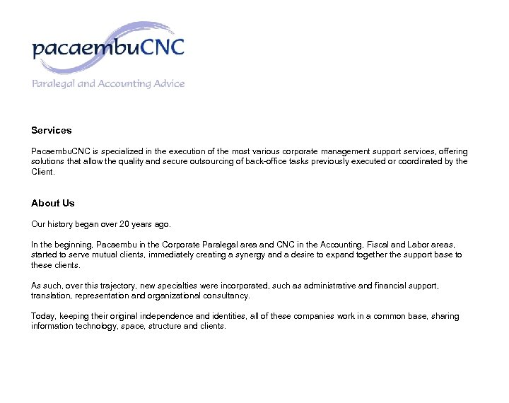 Services Pacaembu. CNC is specialized in the execution of the most various corporate management