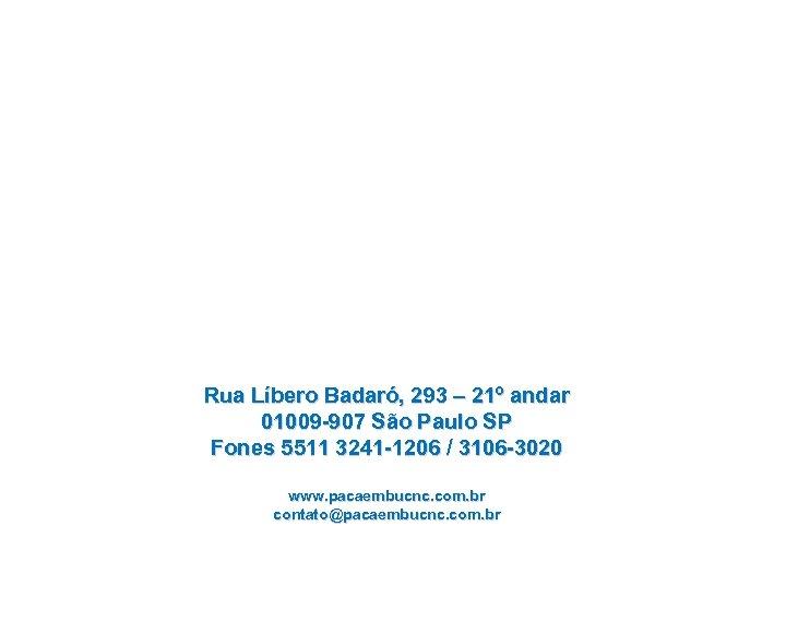 Rua Líbero Badaró, 293 – 21º andar 01009 -907 São Paulo SP Fones 5511