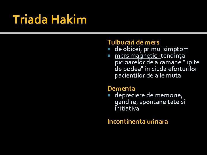 Triada Hakim Tulburari de mers de obicei, primul simptom mers magnetic- tendința picioarelor de