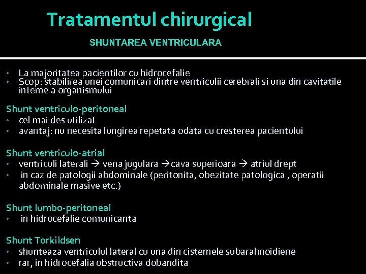Tratamentul chirurgical SHUNTAREA VENTRICULARA • • La majoritatea pacientilor cu hidrocefalie Scop: stabilirea unei