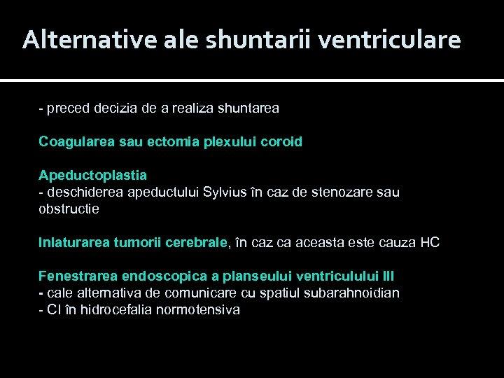 Alternative ale shuntarii ventriculare - preced decizia de a realiza shuntarea Coagularea sau ectomia