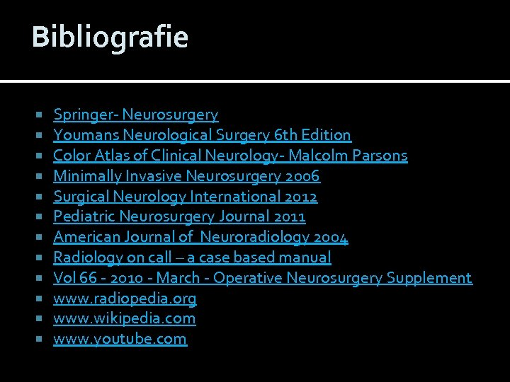 Bibliografie Springer- Neurosurgery Youmans Neurological Surgery 6 th Edition Color Atlas of Clinical Neurology-
