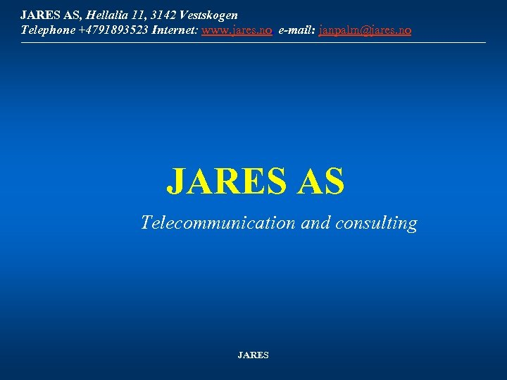 JARES AS, Hellalia 11, 3142 Vestskogen Telephone +4791893523 Internet: www. jares. no. e-mail: janpalm@jares.