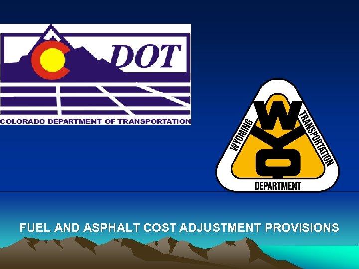 FUEL AND ASPHALT COST ADJUSTMENT PROVISIONS