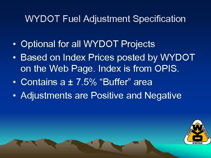 WYDOT Fuel Adjustment Specification • Optional for all WYDOT Projects • Based on Index