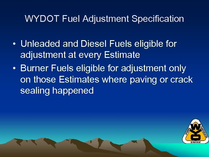 WYDOT Fuel Adjustment Specification • Unleaded and Diesel Fuels eligible for adjustment at every
