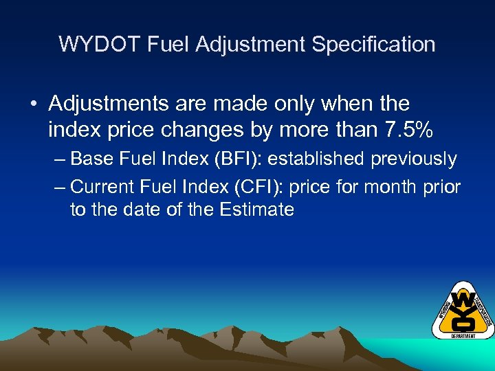 WYDOT Fuel Adjustment Specification • Adjustments are made only when the index price changes