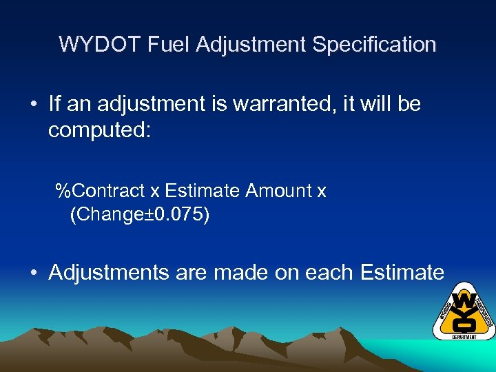 WYDOT Fuel Adjustment Specification • If an adjustment is warranted, it will be computed: