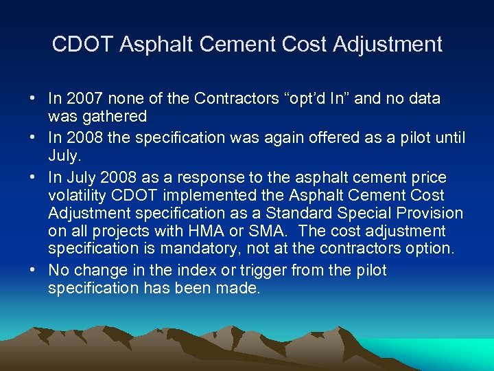 "CDOT Asphalt Cement Cost Adjustment • In 2007 none of the Contractors ""opt'd In"""