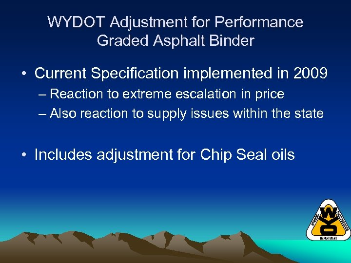 WYDOT Adjustment for Performance Graded Asphalt Binder • Current Specification implemented in 2009 –