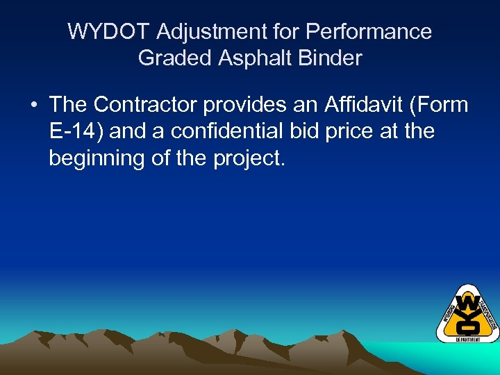 WYDOT Adjustment for Performance Graded Asphalt Binder • The Contractor provides an Affidavit (Form