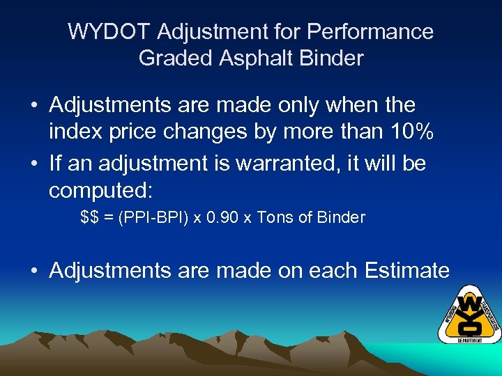 WYDOT Adjustment for Performance Graded Asphalt Binder • Adjustments are made only when the