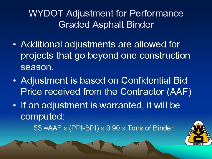 WYDOT Adjustment for Performance Graded Asphalt Binder • Additional adjustments are allowed for projects