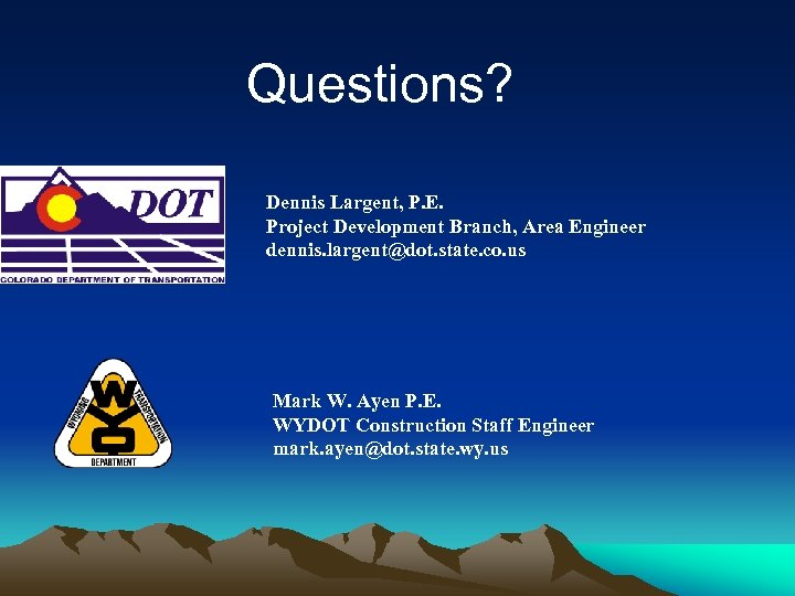 Questions? Dennis Largent, P. E. Project Development Branch, Area Engineer dennis. largent@dot. state. co.