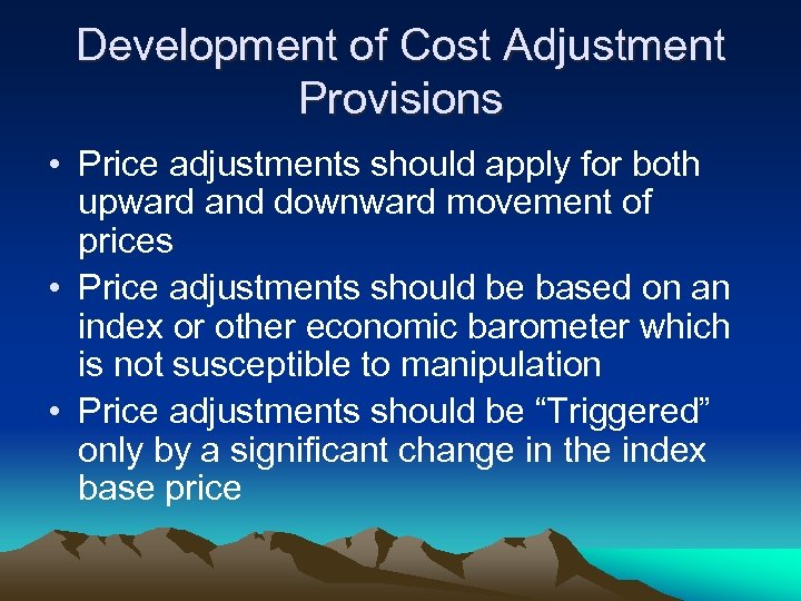 Development of Cost Adjustment Provisions • Price adjustments should apply for both upward and