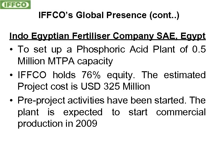 IFFCO's Global Presence (cont. . ) Indo Egyptian Fertiliser Company SAE, Egypt • To