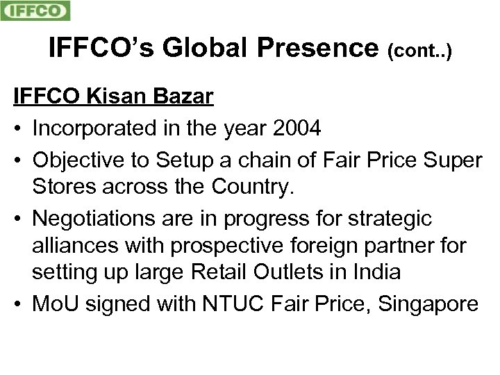 IFFCO's Global Presence (cont. . ) IFFCO Kisan Bazar • Incorporated in the year
