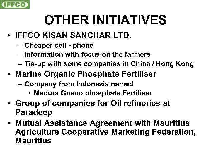 OTHER INITIATIVES • IFFCO KISAN SANCHAR LTD. – Cheaper cell - phone – Information