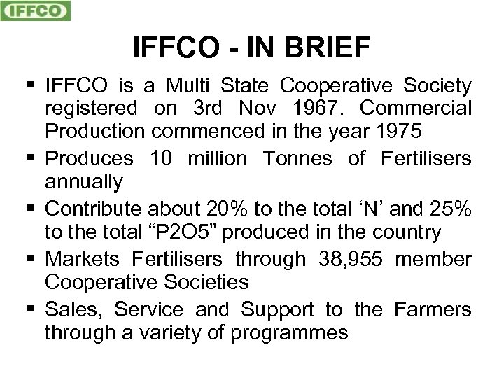 IFFCO - IN BRIEF § IFFCO is a Multi State Cooperative Society registered on