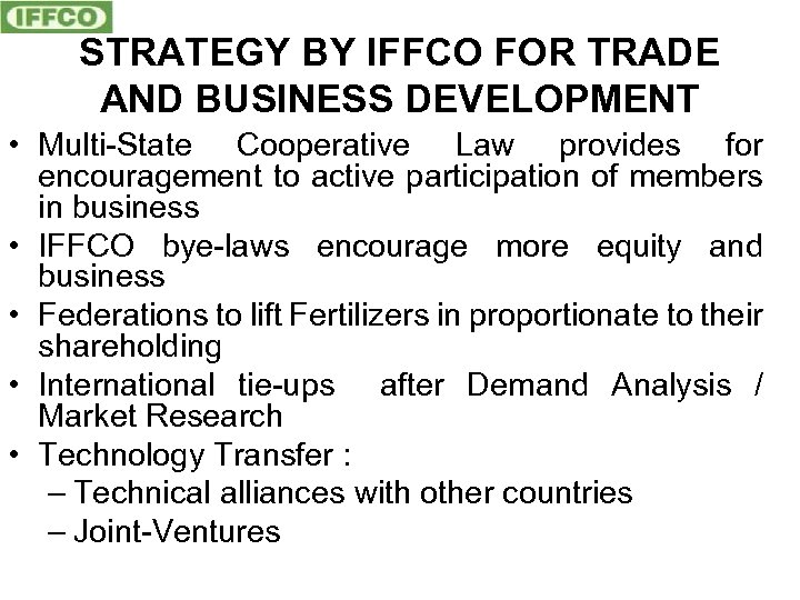 STRATEGY BY IFFCO FOR TRADE AND BUSINESS DEVELOPMENT • Multi-State Cooperative Law provides for