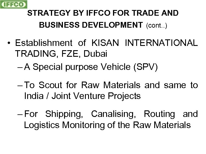 STRATEGY BY IFFCO FOR TRADE AND BUSINESS DEVELOPMENT (cont. . ) • Establishment of