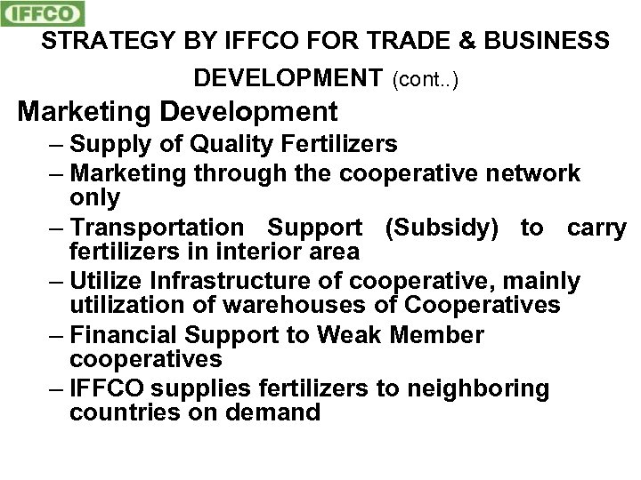 STRATEGY BY IFFCO FOR TRADE & BUSINESS DEVELOPMENT (cont. . ) Marketing Development –