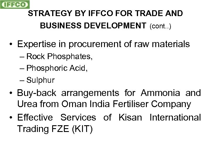 STRATEGY BY IFFCO FOR TRADE AND BUSINESS DEVELOPMENT (cont. . ) • Expertise in