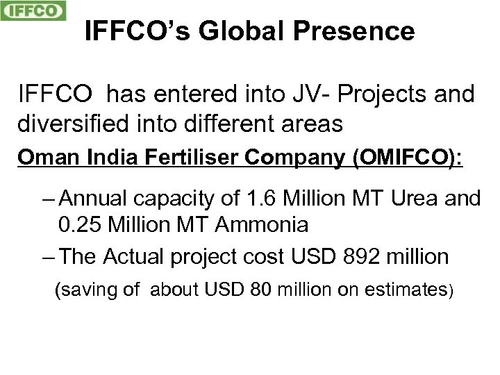 IFFCO's Global Presence IFFCO has entered into JV- Projects and diversified into different areas