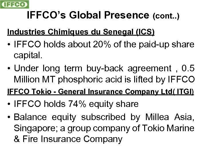 IFFCO's Global Presence (cont. . ) Industries Chimiques du Senegal (ICS) • IFFCO holds