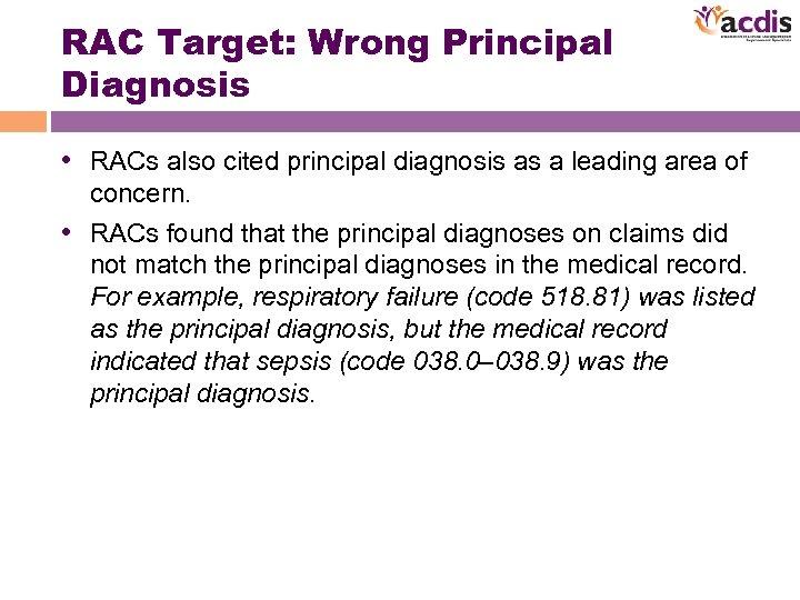 RAC Target: Wrong Principal Diagnosis • RACs also cited principal diagnosis as a leading
