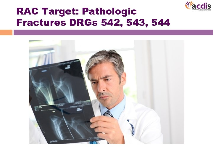 RAC Target: Pathologic Fractures DRGs 542, 543, 544