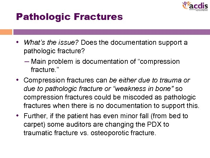 Pathologic Fractures • What's the issue? Does the documentation support a pathologic fracture? –