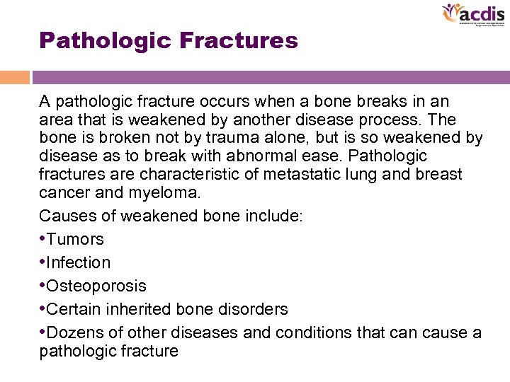 Pathologic Fractures A pathologic fracture occurs when a bone breaks in an area that