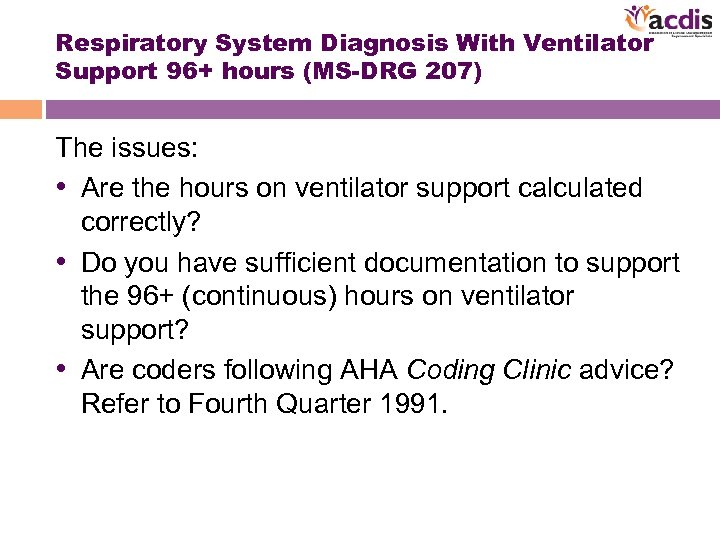 Respiratory System Diagnosis With Ventilator Support 96+ hours (MS-DRG 207) The issues: • Are