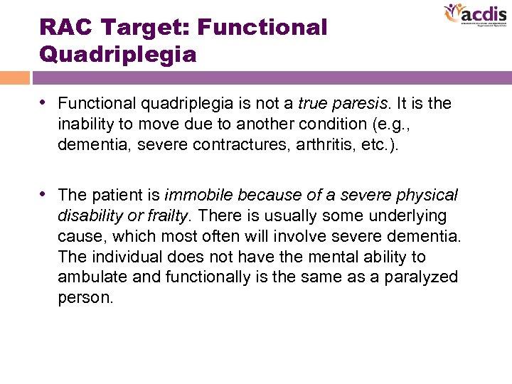 RAC Target: Functional Quadriplegia • Functional quadriplegia is not a true paresis. It is