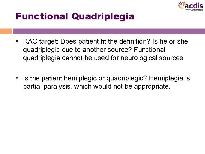 Functional Quadriplegia • RAC target: Does patient fit the definition? Is he or she