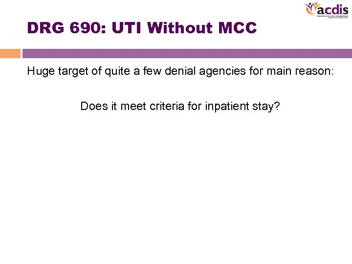 DRG 690: UTI Without MCC Huge target of quite a few denial agencies for