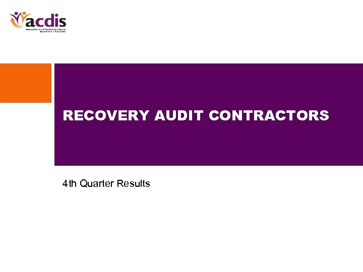 RECOVERY AUDIT CONTRACTORS 4 th Quarter Results