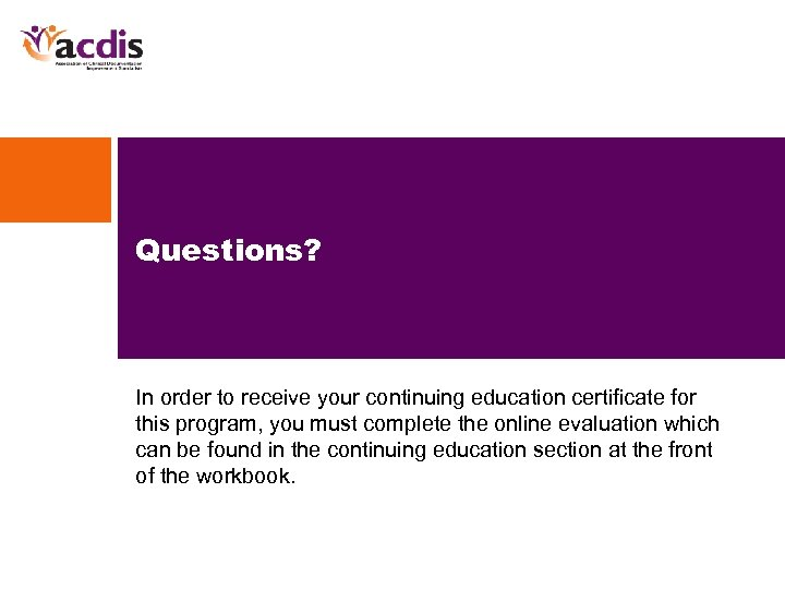 Questions? In order to receive your continuing education certificate for this program, you must