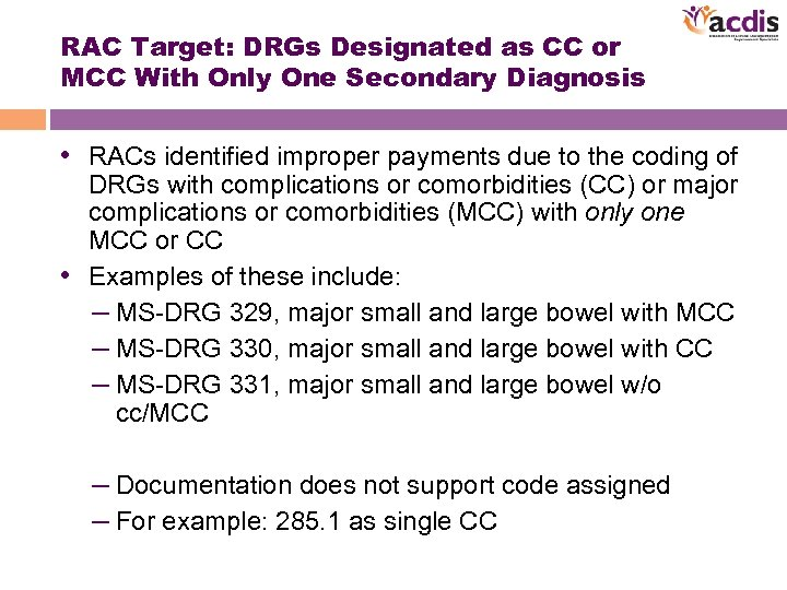 RAC Target: DRGs Designated as CC or MCC With Only One Secondary Diagnosis •