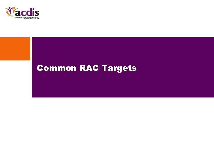Common RAC Targets