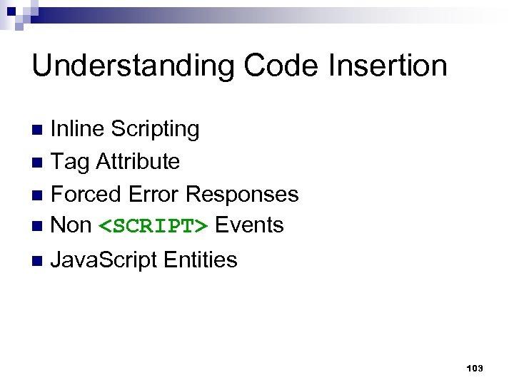 Understanding Code Insertion Inline Scripting n Tag Attribute n Forced Error Responses n Non