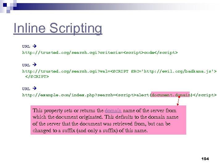 Inline Scripting URL http: //trusted. org/search. cgi? criteria=<script>code</script> URL http: //trusted. org/search. cgi? val=<SCRIPT