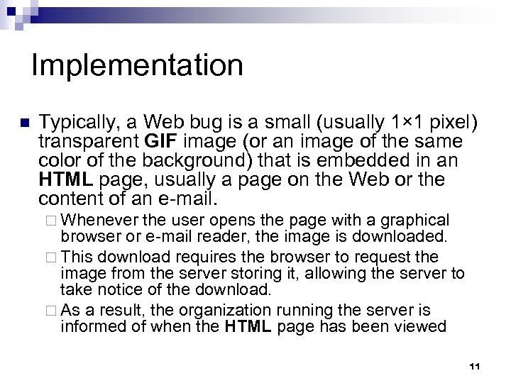 Implementation n Typically, a Web bug is a small (usually 1× 1 pixel) transparent