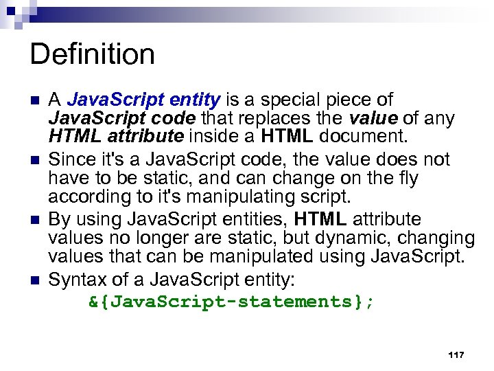 Definition A Java. Script entity is a special piece of Java. Script code that