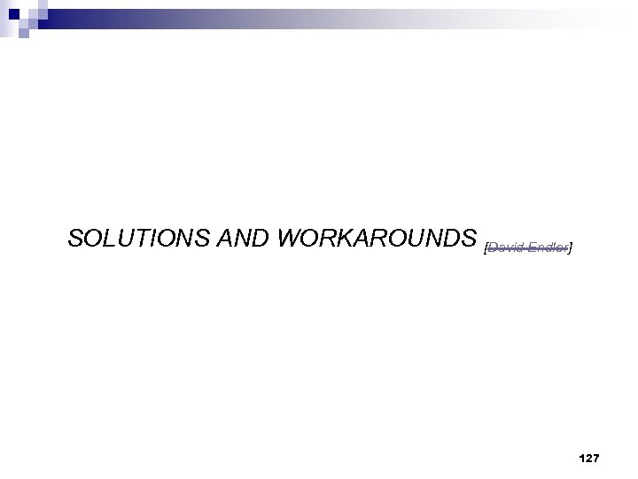 SOLUTIONS AND WORKAROUNDS [David Endler] 127