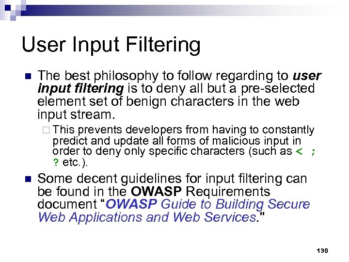 User Input Filtering n The best philosophy to follow regarding to user input filtering