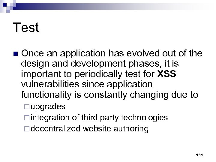 Test n Once an application has evolved out of the design and development phases,